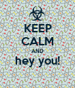 KEEP CALM AND hey you!  - Personalised Poster large