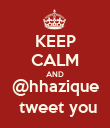 KEEP CALM AND @hhazique  tweet you - Personalised Poster large
