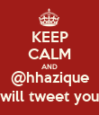 KEEP CALM AND @hhazique will tweet you - Personalised Poster large