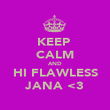 KEEP  CALM AND HI FLAWLESS JANA <3 - Personalised Poster large