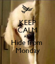 KEEP CALM AND Hide from  Monday - Personalised Poster large