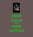 KEEP CALM AND HIDE TATTOO - Personalised Poster large