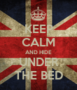 KEEP CALM AND HIDE UNDER THE BED - Personalised Poster large
