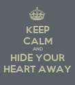 KEEP CALM AND HIDE YOUR HEART AWAY - Personalised Poster large