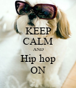KEEP CALM AND Hip hop ON - Personalised Poster small