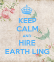 KEEP CALM AND HIRE EARTH LING - Personalised Poster large