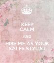 KEEP CALM AND HIRE ME AS YOUR SALES STYLIST - Personalised Poster large