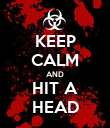 KEEP CALM AND HIT A HEAD - Personalised Poster large