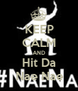 KEEP CALM AND Hit Da Nae Nae - Personalised Poster large