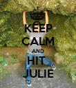 KEEP CALM AND HIT  JULIE - Personalised Poster large