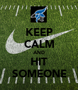 KEEP CALM AND HIT SOMEONE - Personalised Poster large