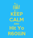 KEEP CALM AND Hit Yo R60lliN - Personalised Poster large