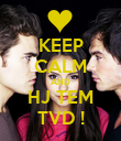 KEEP CALM AND HJ TEM TVD ! - Personalised Poster large