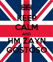 KEEP CALM AND HM ZAYN GOSTOSO - Personalised Poster large