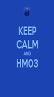 KEEP CALM AND HM03  - Personalised Poster large