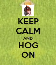 KEEP CALM AND HOG ON - Personalised Poster large