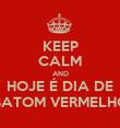 KEEP CALM AND HOJE É DIA DE BATOM VERMELHO - Personalised Poster large