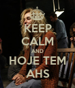 KEEP CALM AND HOJE TEM AHS - Personalised Poster large