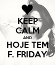 KEEP CALM AND HOJE TEM F. FRIDAY - Personalised Poster large
