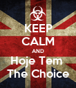 KEEP CALM AND Hoje Tem  The Choice - Personalised Poster large