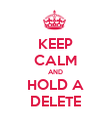 KEEP CALM AND HOLD A DELETE - Personalised Poster small