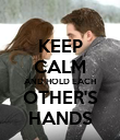 KEEP CALM AND HOLD EACH OTHER'S HANDS - Personalised Poster large