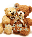 KEEP CALM AND HOLD ME IN YOUR ARMS - Personalised Poster large