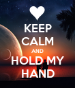 KEEP CALM AND HOLD MY HAND - Personalised Poster large
