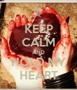 KEEP CALM AND HOLD MY HEART - Personalised Poster large