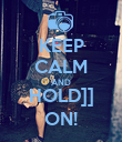 KEEP CALM AND HOLD]] ON! - Personalised Poster large