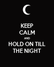 KEEP CALM AND HOLD ON TILL THE NIGHT - Personalised Poster large