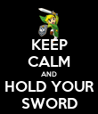 KEEP CALM AND HOLD YOUR SWORD - Personalised Poster large