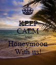 KEEP CALM AND Honeymoon With us! - Personalised Poster large