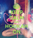 KEEP CALM AND HOOKAH ON - Personalised Poster large