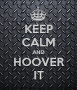 KEEP CALM AND HOOVER IT - Personalised Poster large