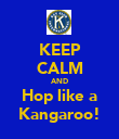 KEEP CALM AND Hop like a Kangaroo! - Personalised Poster large