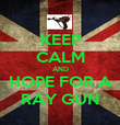 KEEP CALM AND HOPE FOR A RAY GUN - Personalised Poster large