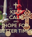 KEEP CALM AND HOPE FOR BETTER TIMES - Personalised Poster large