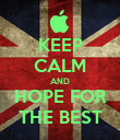 KEEP CALM AND HOPE FOR THE BEST - Personalised Poster large