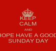 KEEP CALM AND HOPE HAVE A GOOD  SUNDAY DAY - Personalised Poster large