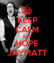KEEP CALM AND HOPE JAYMATT - Personalised Poster large