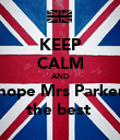 KEEP CALM AND hope Mrs Parker the best  - Personalised Poster large
