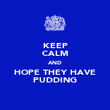 KEEP CALM AND HOPE THEY HAVE PUDDING - Personalised Poster large