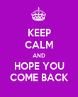 KEEP CALM AND HOPE YOU COME BACK - Personalised Poster large