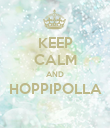 KEEP CALM AND HOPPIPOLLA  - Personalised Poster large