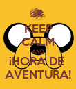 KEEP CALM AND ¡HORA DE  AVENTURA! - Personalised Poster large