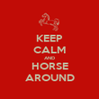 KEEP CALM AND HORSE AROUND - Personalised Poster large