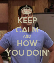 KEEP CALM AND HOW YOU DOIN' - Personalised Poster large