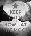 KEEP CALM AND HOWL AT  THE MOON - Personalised Poster large