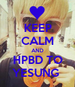 KEEP CALM AND HPBD TO YESUNG  - Personalised Poster large